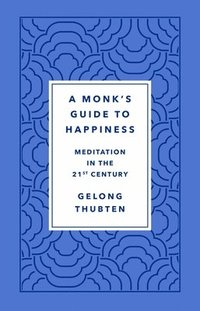 bokomslag The Monk's Guide to Happiness: Meditation in the 21st Century