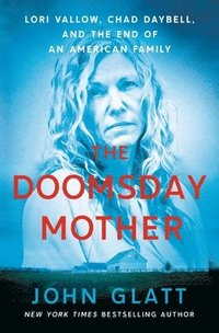 bokomslag The Doomsday Mother: Lori Vallow, Chad Daybell, and the End of an American Family