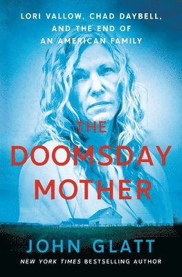 The Doomsday Mother: Lori Vallow, Chad Daybell, and the End of an American Family 1