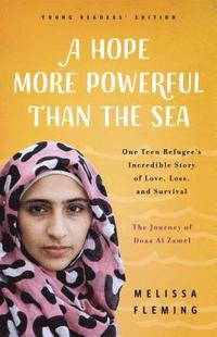 bokomslag A Hope More Powerful Than the Sea: The Journey of Doaa Al Zamel: One Teen Refugee's Incredible Story of Love, Loss, and Survival