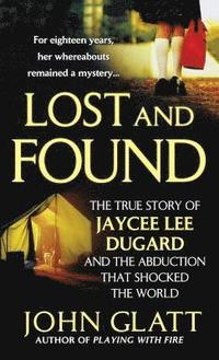 bokomslag Lost and Found: The True Story of Jaycee Lee Dugard and the Abduction That Shocked the World