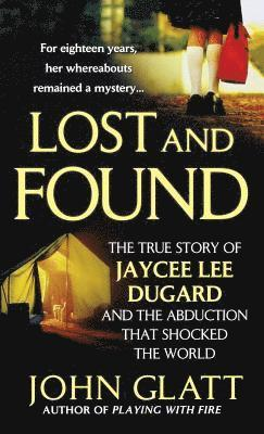 Lost and Found: The True Story of Jaycee Lee Dugard and the Abduction That Shocked the World 1