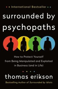 bokomslag Surrounded by Psychopaths: How to Protect Yourself from Being Manipulated and Exploited in Business (and in Life)