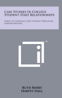 bokomslag Case Studies in College Student-Staff Relationships: Series in Guidance and Student Personnel Administration