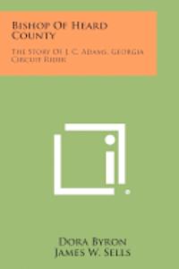 bokomslag Bishop of Heard County: The Story of J. C. Adams, Georgia Circuit Rider