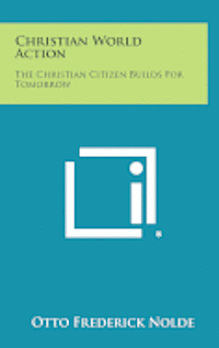 bokomslag Christian World Action: The Christian Citizen Builds for Tomorrow