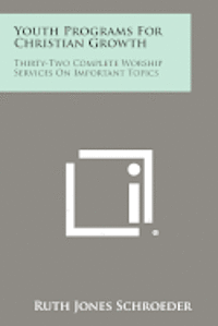 bokomslag Youth Programs for Christian Growth: Thirty-Two Complete Worship Services on Important Topics
