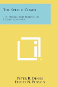 bokomslag The Speech Chain: The Physics and Biology of Spoken Language
