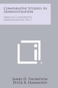 bokomslag Comparative Studies in Administration: Series in Comparative Administration, No. 1