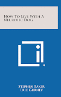 How to Live with a Neurotic Dog 1