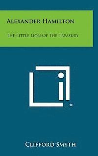 bokomslag Alexander Hamilton: The Little Lion of the Treasury