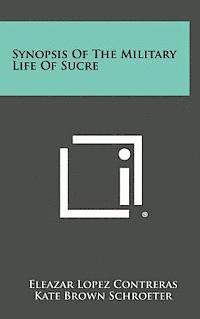 bokomslag Synopsis of the Military Life of Sucre