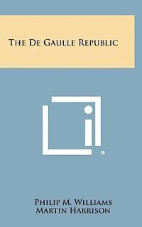 bokomslag The de Gaulle Republic