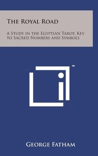 bokomslag The Royal Road: A Study in the Egyptian Tarot, Key to Sacred Numbers and Symbols