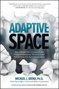 bokomslag Adaptive Space: How GM and Other Companies are Positively Disrupting Themselves and Transforming into Agile Organizations