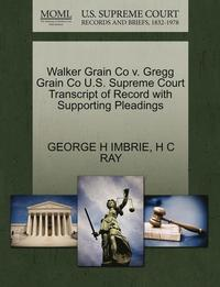 bokomslag Walker Grain Co V. Gregg Grain Co U.S. Supreme Court Transcript of Record with Supporting Pleadings
