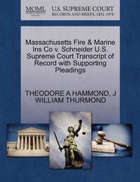 bokomslag Massachusetts Fire &; Marine Ins Co V. Schneider U.S. Supreme Court Transcript of Record with Supporting Pleadings