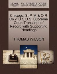 bokomslag Chicago, St P, M &; O R Co V. U S U.S. Supreme Court Transcript of Record with Supporting Pleadings
