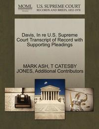 bokomslag Davis, in Re U.S. Supreme Court Transcript of Record with Supporting Pleadings