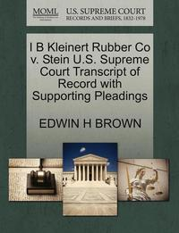 bokomslag I B Kleinert Rubber Co V. Stein U.S. Supreme Court Transcript of Record with Supporting Pleadings