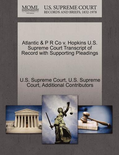bokomslag Atlantic &; P R Co V. Hopkins U.S. Supreme Court Transcript of Record with Supporting Pleadings