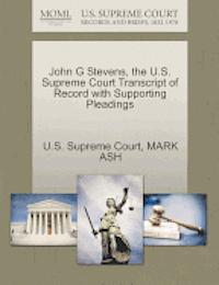bokomslag John G Stevens, the U.S. Supreme Court Transcript of Record with Supporting Pleadings