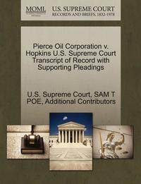 bokomslag Pierce Oil Corporation V. Hopkins U.S. Supreme Court Transcript of Record with Supporting Pleadings