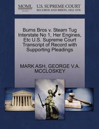 bokomslag Burns Bros V. Steam Tug Interstate No 1, Her Engines, Etc U.S. Supreme Court Transcript of Record with Supporting Pleadings