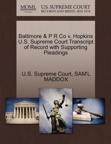 bokomslag Baltimore &; P R Co V. Hopkins U.S. Supreme Court Transcript of Record with Supporting Pleadings