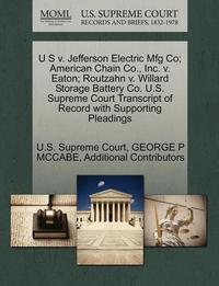 bokomslag U S V. Jefferson Electric Mfg Co; American Chain Co., Inc. V. Eaton; Routzahn V. Willard Storage Battery Co. U.S. Supreme Court Transcript of Record with Supporting Pleadings