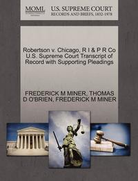 bokomslag Robertson V. Chicago, R I &; P R Co U.S. Supreme Court Transcript of Record with Supporting Pleadings