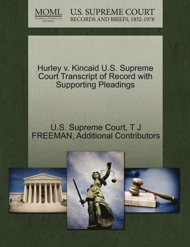 bokomslag Hurley V. Kincaid U.S. Supreme Court Transcript of Record with Supporting Pleadings