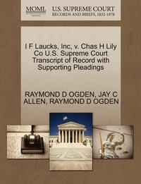 bokomslag I F Laucks, Inc, V. Chas H Lily Co U.S. Supreme Court Transcript of Record with Supporting Pleadings