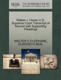 bokomslag Walker V. Hazen U.S. Supreme Court Transcript of Record with Supporting Pleadings