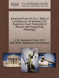 bokomslag Arkansas Fuel Oil Co V. State of Louisiana Ex Rel Muslow U.S. Supreme Court Transcript of Record with Supporting Pleadings