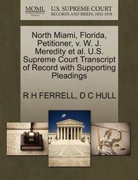 bokomslag North Miami, Florida, Petitioner, V. W. J. Meredity et al. U.S. Supreme Court Transcript of Record with Supporting Pleadings