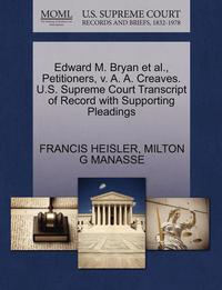 bokomslag Edward M. Bryan et al., Petitioners, V. A. A. Creaves. U.S. Supreme Court Transcript of Record with Supporting Pleadings