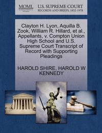 bokomslag Clayton H. Lyon, Aquilla B. Zook, William R. Hillard, et al., Appellants, V. Compton Union High School and U.S. Supreme Court Transcript of Record with Supporting Pleadings
