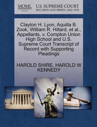 bokomslag Clayton H. Lyon, Aquilla B. Zook, William R. Hillard, et al., Appellants, V. Compton Union High School and U.S. Supreme Court Transcript of Record with Supporting Pleadings