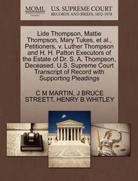 bokomslag Lide Thompson, Mattie Thompson, Mary Tukes, et al., Petitioners, V. Luther Thompson and H. H. Patton Executors of the Estate of Dr. S. A. Thompson, Deceased. U.S. Supreme Court Transcript of Record