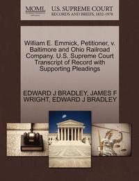 bokomslag William E. Emmick, Petitioner, V. Baltimore and Ohio Railroad Company. U.S. Supreme Court Transcript of Record with Supporting Pleadings