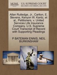 bokomslag Allan Rutledge, Jr., Carlton, E. Stevens, Kenyon W. Kantz, Et Al., Petitioners, V. United Services Life Insurance Company. U.S. Supreme Court Transcript of Record with Supporting Pleadings