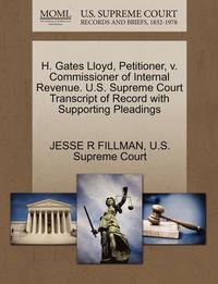 bokomslag H. Gates Lloyd, Petitioner, V. Commissioner of Internal Revenue. U.S. Supreme Court Transcript of Record with Supporting Pleadings
