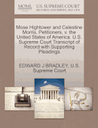 bokomslag Mose Hightower and Celestine Morris, Petitioners, V. the United States of America. U.S. Supreme Court Transcript of Record with Supporting Pleadings