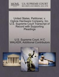 bokomslag United States, Petitioner, V. Ogilvie Hardware Company, Inc. U.S. Supreme Court Transcript of Record with Supporting Pleadings