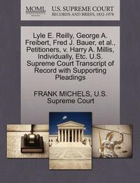 bokomslag Lyle E. Reilly, George A. Freibert, Fred J. Bauer, et al., Petitioners, V. Harry A. Millis, Individually, Etc. U.S. Supreme Court Transcript of Record with Supporting Pleadings