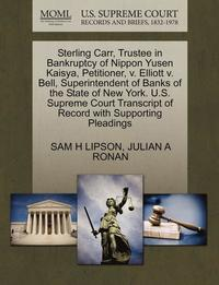 bokomslag Sterling Carr, Trustee in Bankruptcy of Nippon Yusen Kaisya, Petitioner, V. Elliott V. Bell, Superintendent of Banks of the State of New York. U.S. Supreme Court Transcript of Record with Supporting