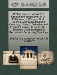 bokomslag Brotherhood of Locomotive Firemen and Enginemen et al., Petitioners, V. Chicago, North Shore &; Milwaukee Railroad Company. (John B. Gallagher and Edward J. Quinn, Trustees) U.S. Supreme Court