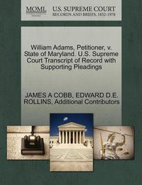 bokomslag William Adams, Petitioner, V. State of Maryland. U.S. Supreme Court Transcript of Record with Supporting Pleadings