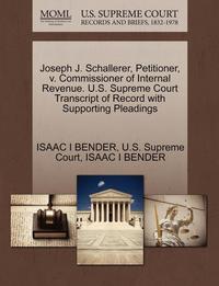 bokomslag Joseph J. Schallerer, Petitioner, V. Commissioner of Internal Revenue. U.S. Supreme Court Transcript of Record with Supporting Pleadings